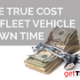 The True Cost of Fleet Vehicle Downtime