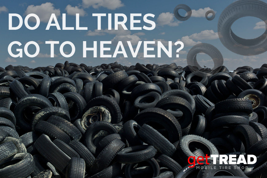 Do All Tires Go To Heaven?